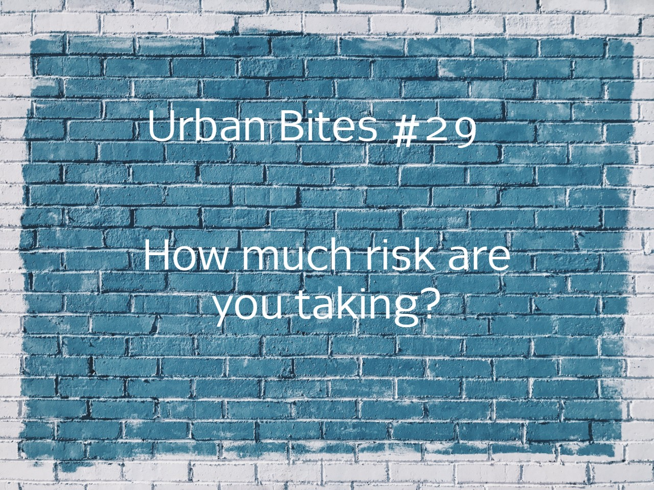 Urban Bites #29 - How much risk are you taking?