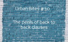Urban Bites #30 - The perils of back to back clauses