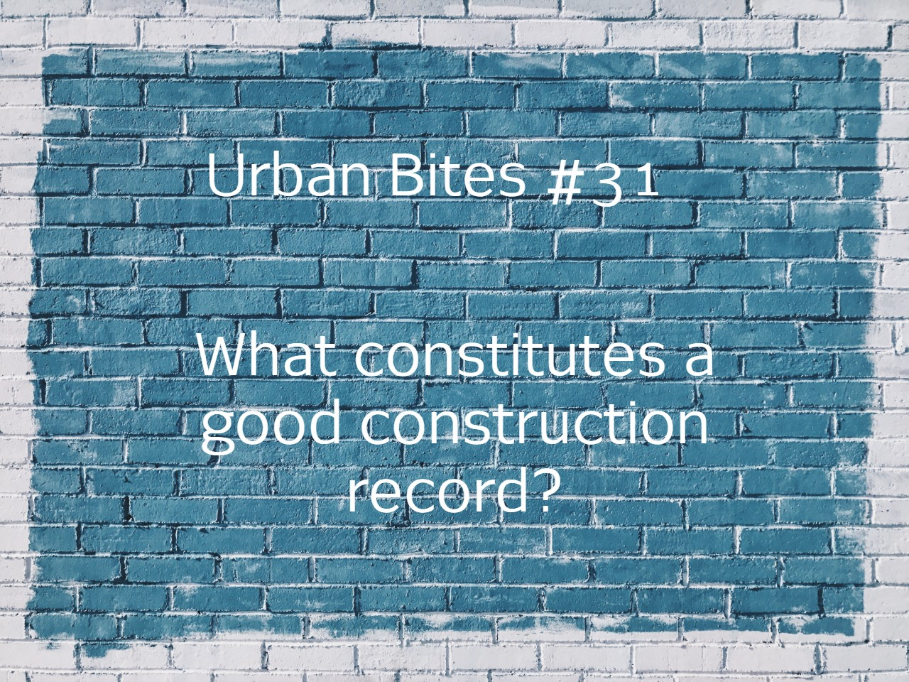 Urban Bites #31 - What constitutes a good construction record