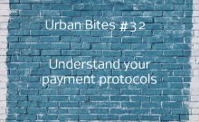 Urban Bites #32 - understand your payment protocols