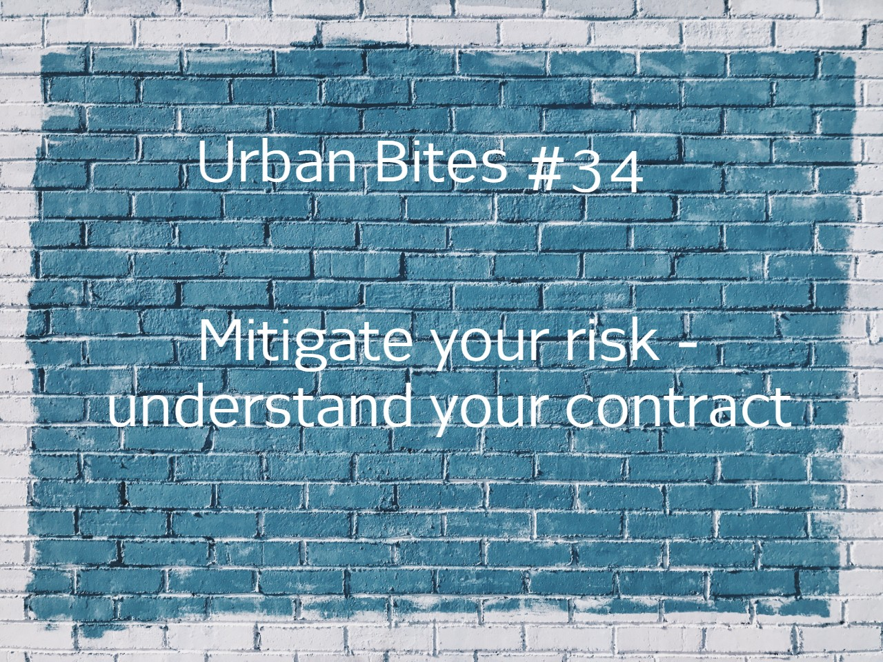 Urban Bite #34 - Mitigate your risk, understand your construction contract