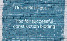 Urban Bites #35 - Tips for successful construction bidding