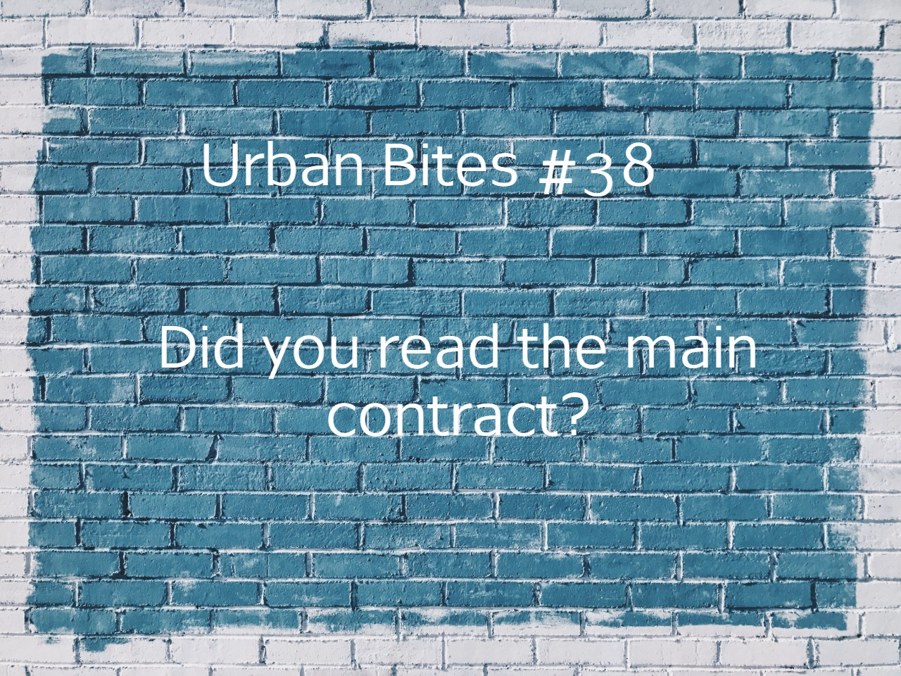 Urban Bites #38 - Did you read the main contract?