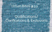 Urban Bites #39 - Qualifications / Clarifications & Exclusions