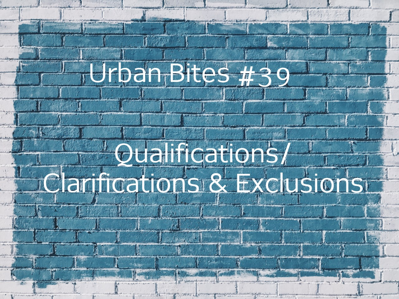 Urban Bites #39 - Qualifications / Clarifications & Exclusions